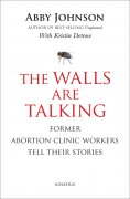 The Walls are Talking: Abortion Clinic Workers Tell Their Story