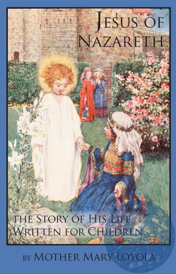 Jesus of Nazareth: The Story of His Life Written for Children - Click Image to Close